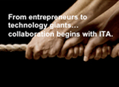 From entrepreneurs to technology giants…collaboration begins with ITA.