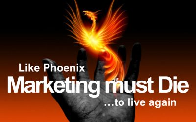 Like Phoenix Marketing Must Die to Live Again