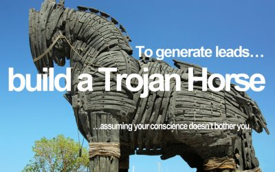 To generate leads build a Trojan Horse assuming your conscience doesn't bother you